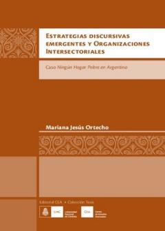 Estrategias discursivas emergentes y organizaciones intersectoriales : caso: Ningún Hogar Pobre en Argentina
