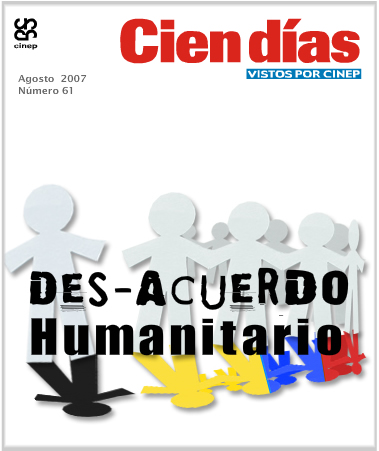 Cien d�as vistos por CINEP (no. 61 ago-nov 2007). Tema: Des-acuerdo humanitario