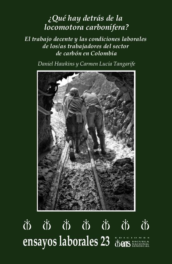 ¿Que hay detrás de la locomotora carbonífera? : el trabajo decente y las condidiones laborales de los y las trabajadoras del sector de carbón en Colombia
