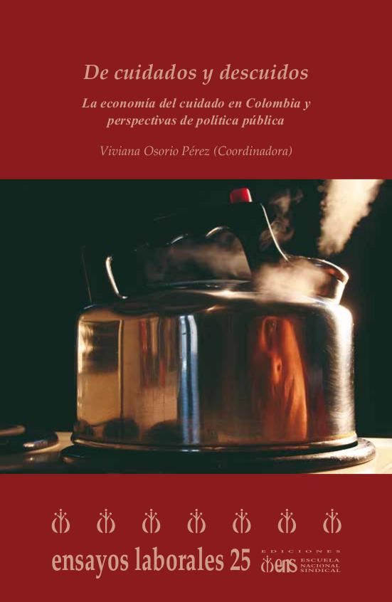 De cuidados y descuidos : la economía del cuidado en Colombia y perspectivas de política pública