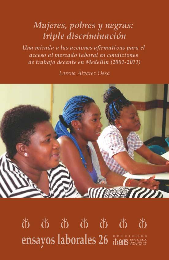 Mujeres, pobres y negras, triple discriminación : una mirada a las acciones afirmativas para el acceso al mercado laboral en condiciones de trabajo decente en Medellín (2001- 2011)