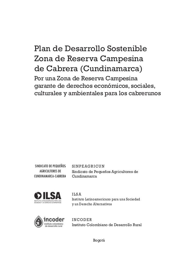 Plan de Desarrollo Sostenible Zona de Reserva Campesina de Cabrera (Cundinamarca) : por una zona de reserva campesina garante de derechos económicos, sociales, culturales y ambientales para los cabrerunos