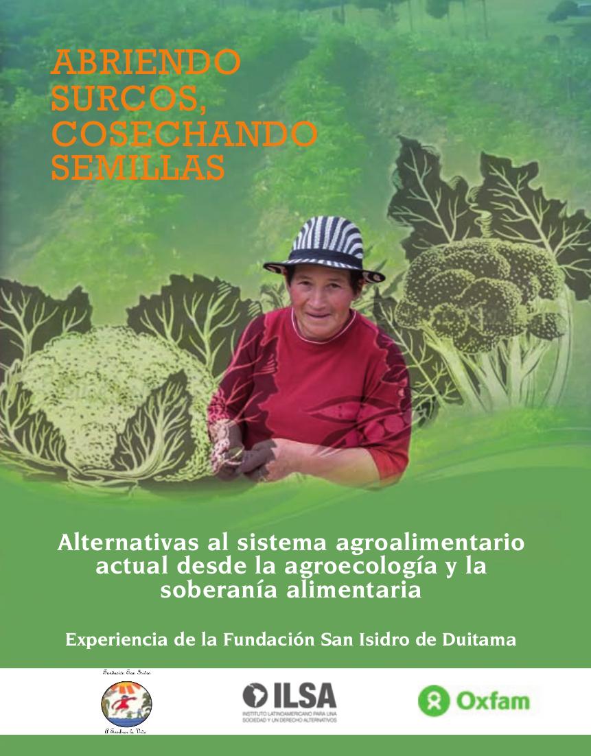 Abriendo surcos, cosechando semillas : alternativas al sistema agroalimentario actual desde la agroecología y la soberanía alimentaria. Experiencia de la Fundación San Isidro de Duitama