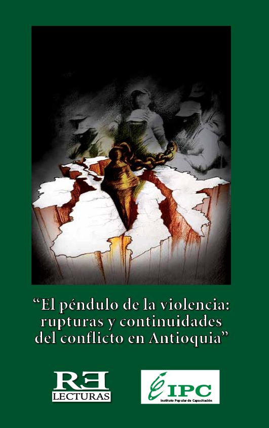 """""""El péndulo de la violencia: rupturas y continuidades del conflicto en Antioquia"""" : informe de derechos humanos 2009"""