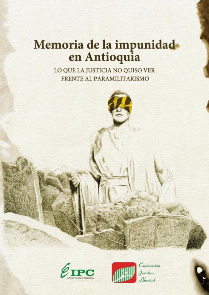 Memoria de la impunidad en Antioquia : lo que la justicia no quiso ver frente al paramilitarismo
