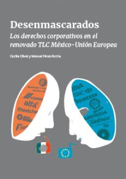 Desenmascarados : los derechos corporativos en el renovado TLC México-Unión Europea