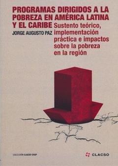Programas dirigidos a la pobreza en Am�rica Latina y el Caribe. Sustento te�rico, implementaci�n pr�ctica e impactos sobre la pobreza en la regi�n