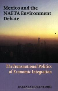 Mexico and the NAFTA environment debate : the transnational politics of economic integration