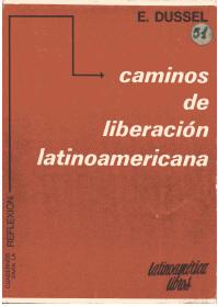 Caminos de liberaci�n latinoamericana : (interpretaci�n hist�rico-teol�gica de nuestro continente latinoamericano)